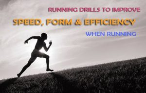 Drills to Increase Your Speed, Form and Efficiency When Running