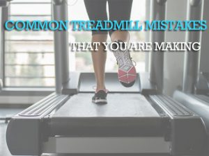 14 Common Treadmill Mistakes That You Are Making