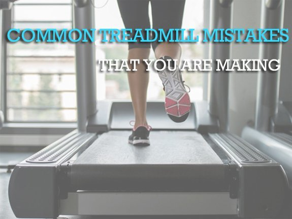 Common Treadmill Mistakes