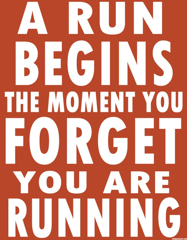 A run begins the moment you forget you are running