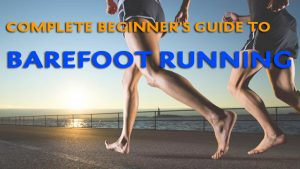 Complete Beginner's Guide to Barefoot Running
