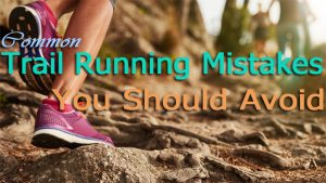 Common Trail Running Mistakes