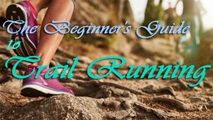 The Complete Beginner's Guide to Trail Running