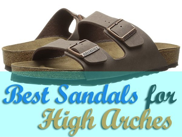 Best Sandals for High Arches Reviewed